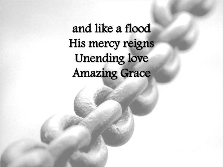 and like a flood