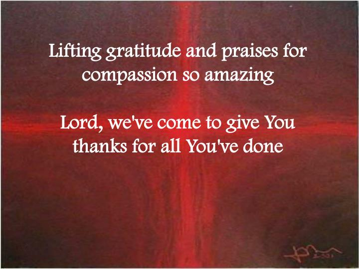 Lifting gratitude and praises for compassion so amazing