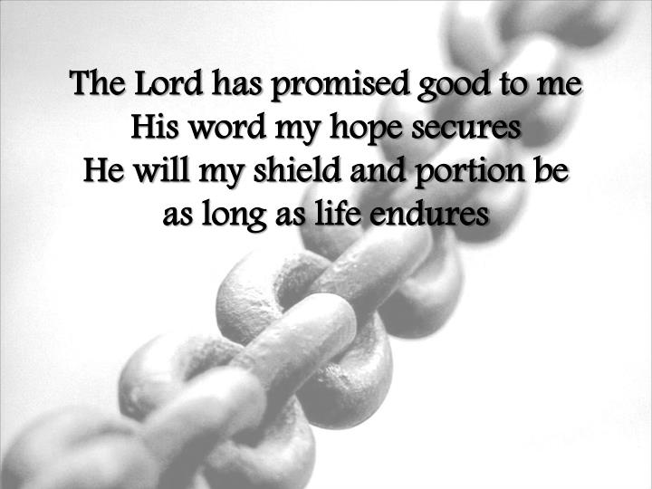 The Lord has promised good to me