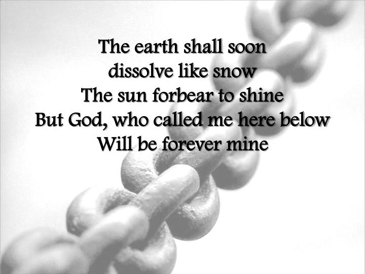The earth shall soon