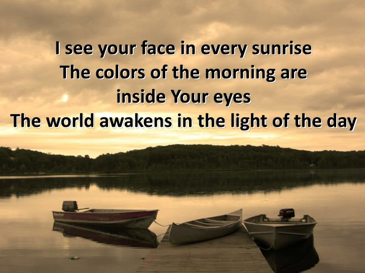 I see your face in every sunrise
