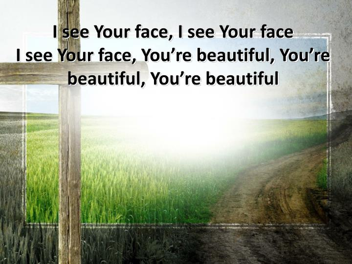 I see Your face, I see Your face