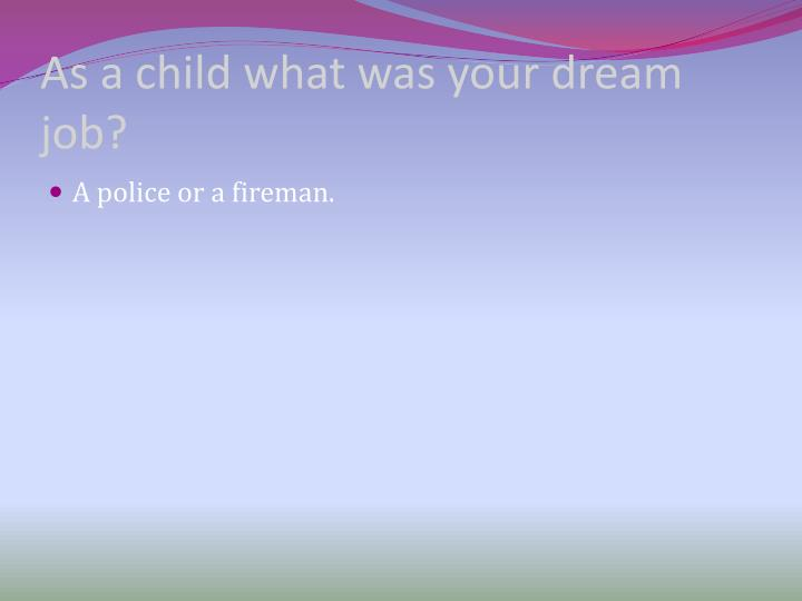 As a child what was your dream job?