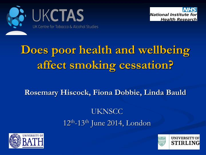 does poor health and wellbeing affect smoking cessation rosemary hiscock fiona dobbie linda bauld n.