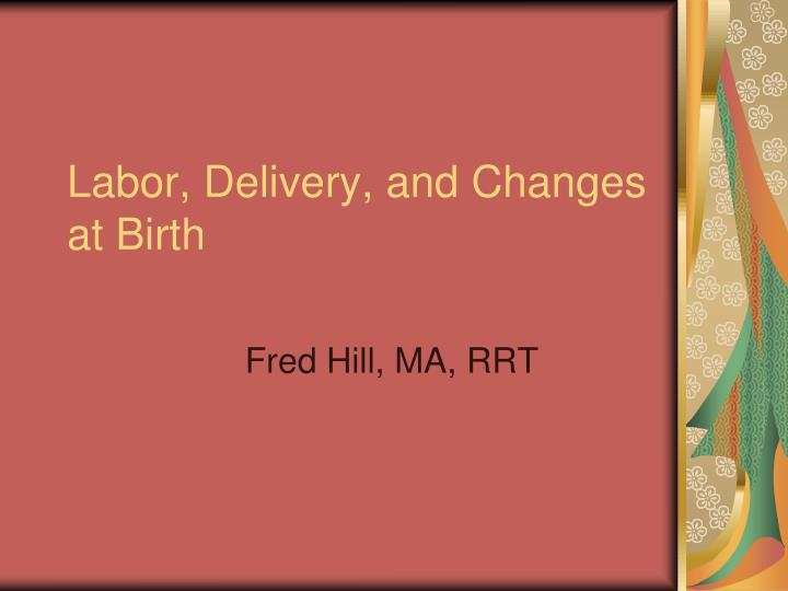 labor delivery and changes at birth n.