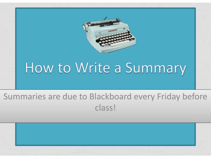 how to write a presentation summary The presentation handout not your slides why should a listener bother with the presentation if they have the summary in front how to write a presentation.