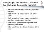 many people remained unconvinced that dna was the genetic material