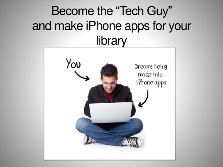 b ecome the tech guy and make iphone apps for your library n.