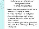 so how can we change our intelligence ability think pair share