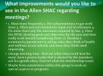 what improvements would you like to see in the allen shac regarding meetings