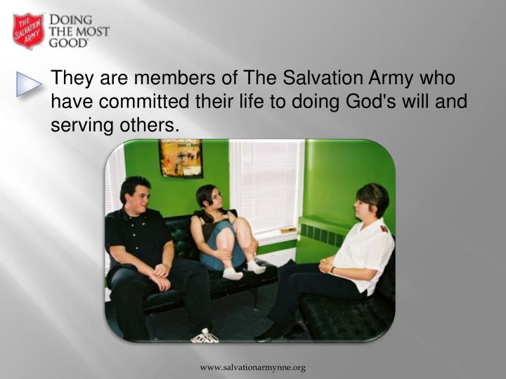 They are members of The Salvation Army who