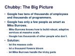 chubby the big picture