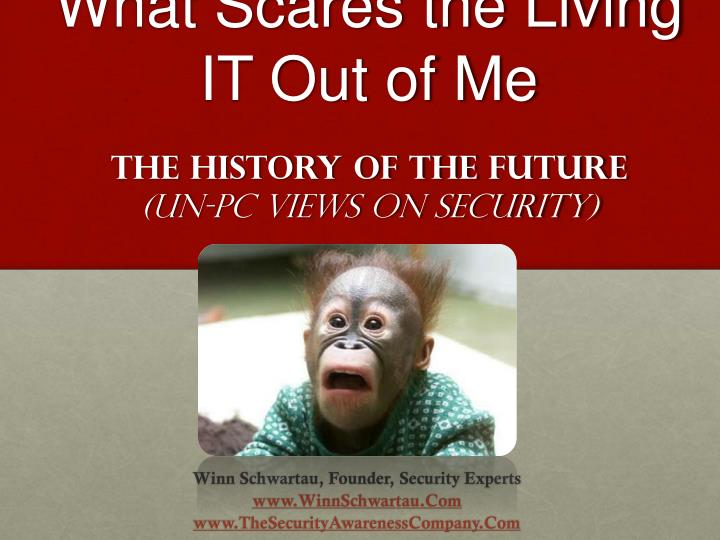what scares the living it out of me the history of the future un pc views on security n.