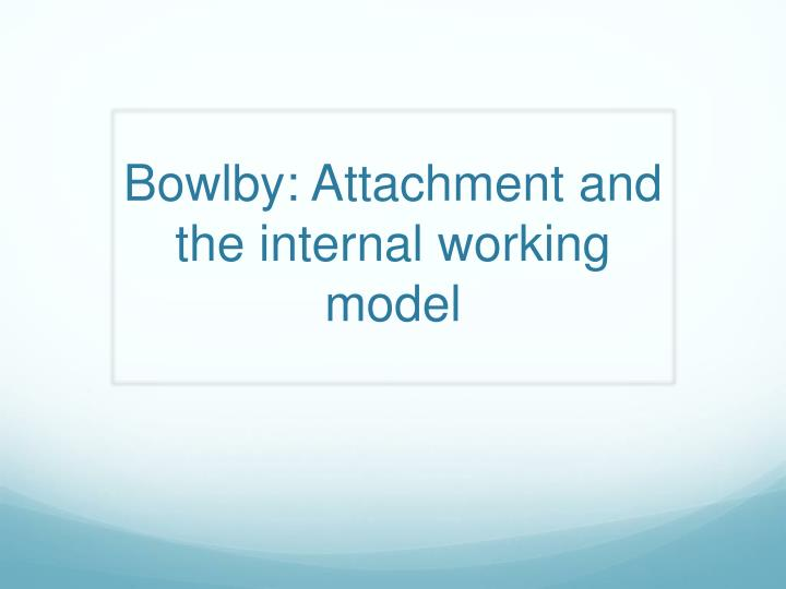 comparing internal working models of attachment 0:51 skip to 0 minutes and 51 seconds bowlby described the internal images on maps that are built as a result of these exchanges as internal working models these internal working models enable the child to anticipate and interpret the behaviour of other people, and to plan a response.
