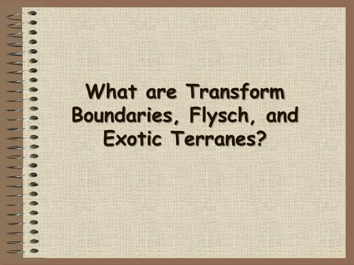 what are transform boundaries flysch and exotic terranes n.