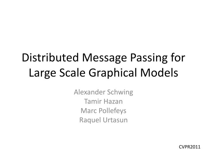 distributed message passing for large scale graphical models n.