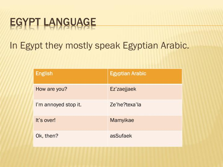 In Egypt they mostly speak Egyptian Arabic.