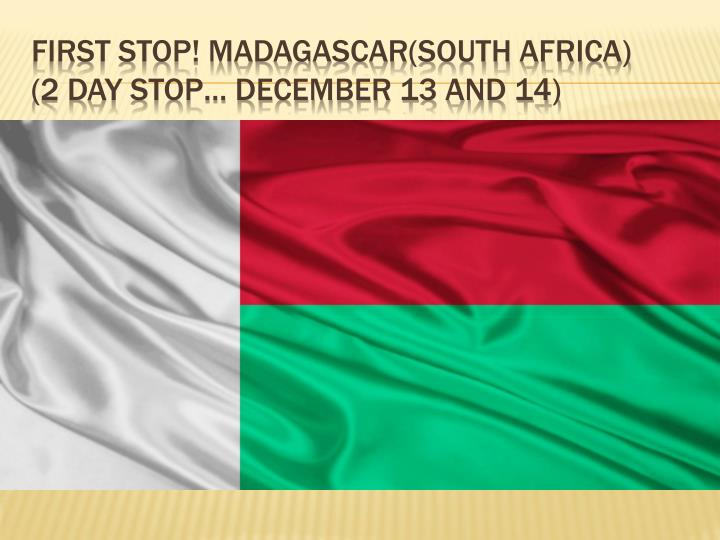 First stop madagascar south africa 2 day stop december 13 and 14