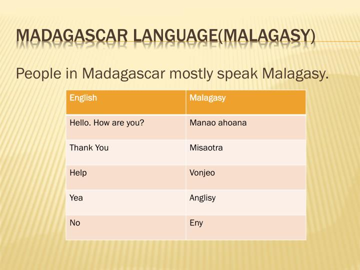 People in Madagascar mostly speak Malagasy.