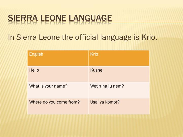 In Sierra Leone the official language is Krio.