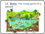 13 biotic the living parts of a system
