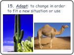 15 adapt to change in order to fit a new situation or use