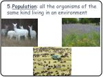 5 population all the organisms of the same kind living in an environment