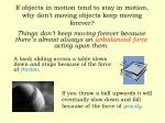 if objects in motion tend to stay in motion why don t moving objects keep moving forever