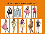 adults wear costumes too