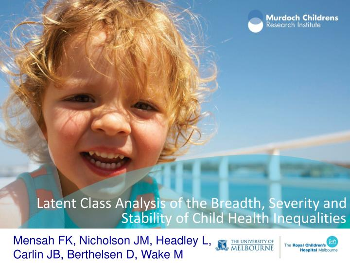 latent class analysis of the breadth severity and stability of child health inequalities n.