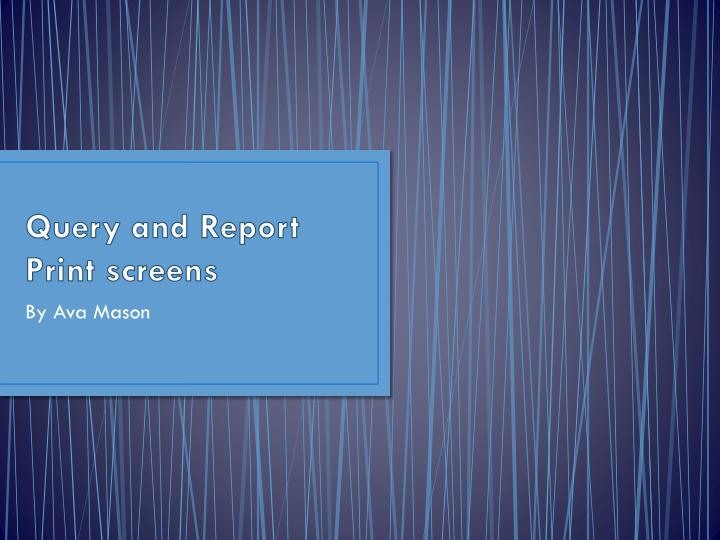 query and report print screens n.