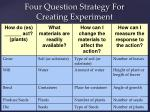 four question strategy for creating experiment