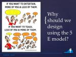 why should we design using the 5 e model