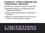 change 5 lower standard for substantial limitation