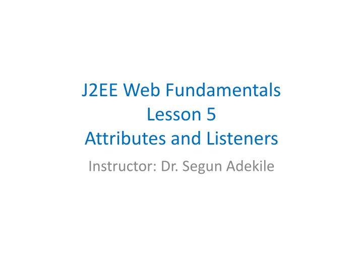 j2ee web fundamentals lesson 5 attributes and listeners n.
