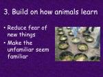 3 build on how animals learn