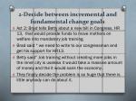 2 decide between incremental and fundamental change goals