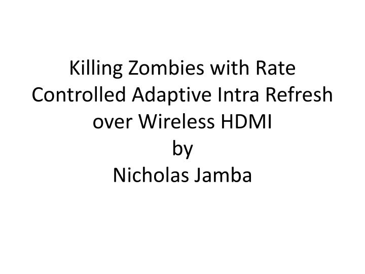 killing zombies with rate controlled adaptive intra refresh over wireless hdmi by nicholas jamba n.