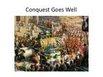 conquest goes well