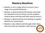 mastery baselines