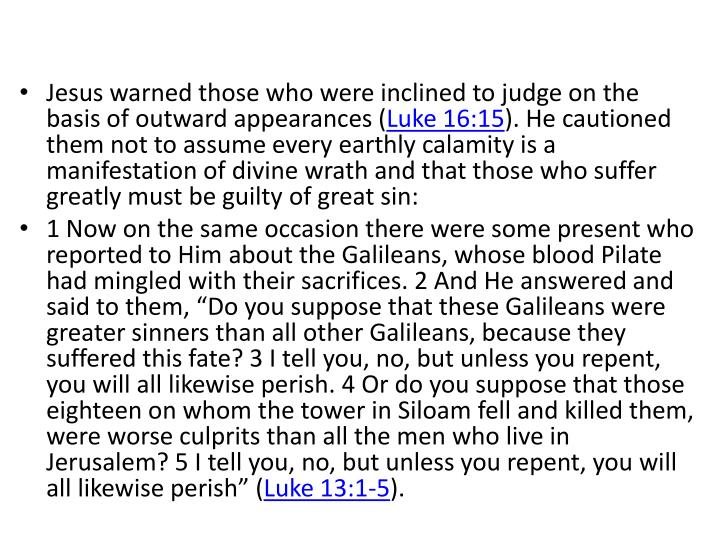 Jesus warned those who were inclined to judge on the basis of outward appearances (