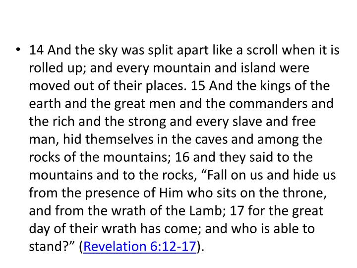14 And the sky was split apart like a scroll when it is rolled up; and every mountain and island were moved out of their places. 15 And the kings of the earth