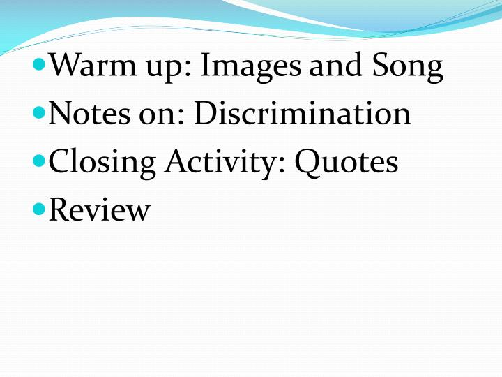 PPT - Warm up: Images and Song Notes on: Discrimination Closing
