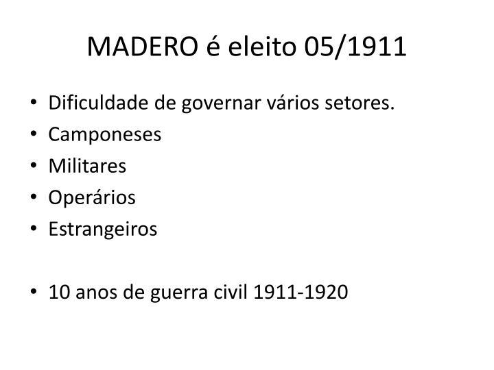 MADERO é eleito 05/1911