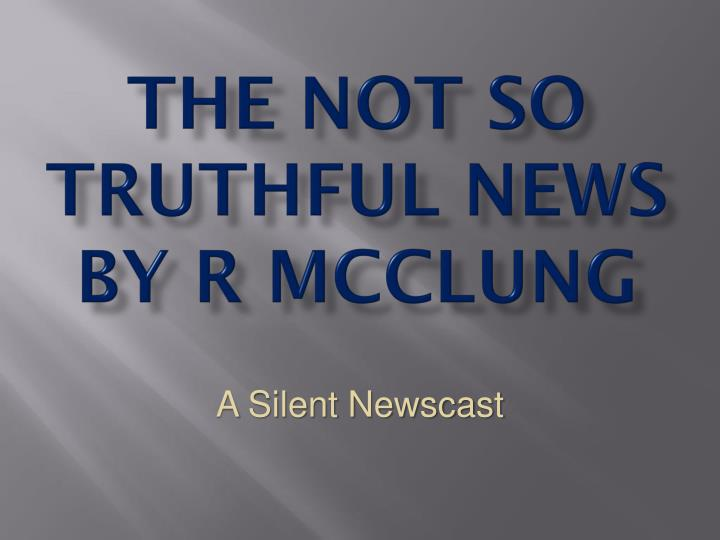 the not so truthful news by r mcclung n.