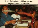 ndia caiap em 1989 amea a o engenheiro da eletrobr s
