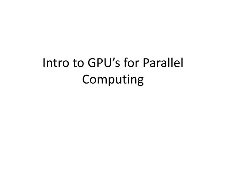 intro to gpu s for parallel computing n.