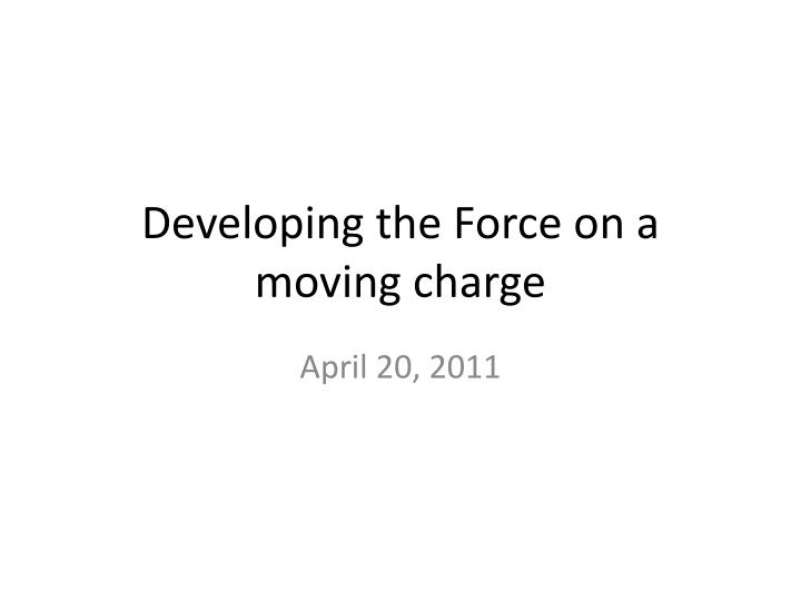 developing the force on a moving charge n.