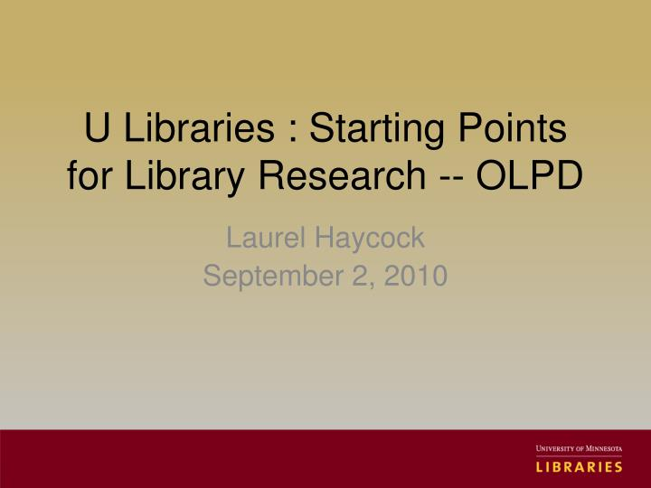 u libraries starting points for library research olpd n.