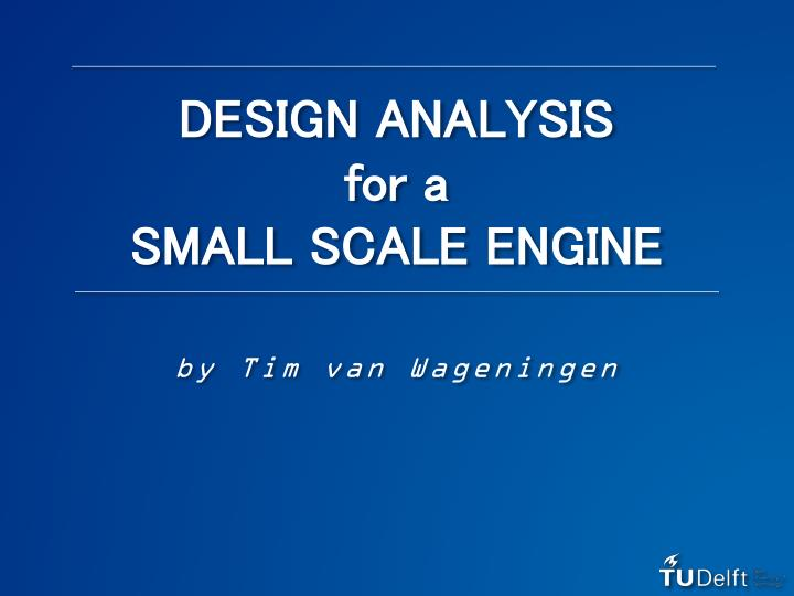 design analysis for a small scale engine n.